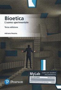 Bioetica. L'uomo sperimentale. Ediz. MyLab
