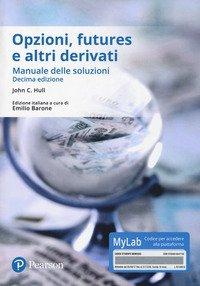 Opzioni, futures e altri derivati. Manuale delle soluzioni. Ediz. Mylab