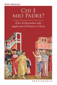 Chi è mio padre? Pietro di Bernardone nella spogliazione di Francesco d'Assisi