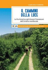 Il Cammino della Luce. La Via Amerina e gli itinerari francescani dell'Umbria meridionale