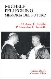 Michele Pellegrino: memoria del futuro. Atti delle Giornate di studio nel 30? anniversario della morte e nel 45? della lettera pastorale «Camminare insieme»