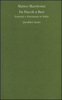 Da Pascoli a Busi. Letterati e letteratura in Italia
