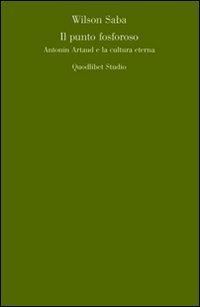 Il punto fosforoso. Antonin Artaud e la cultura eterna
