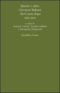 Questo e altro. Giovanni Raboni dieci anni dopo (2004-2014)