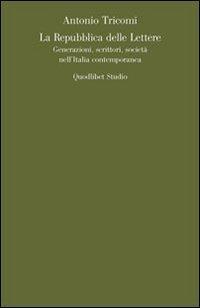 La repubblica delle lettere. Generazioni, scrittori, società nell'Italia contemporanea