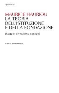 Teoria dell'istituzione e della fondazione. (Saggio di vitalismo sociale)