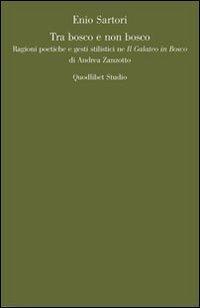 Tra bosco e non bosco. Ragioni poetiche e gesti stilistici ne «Il galateo in bosco» di Andrea Zanzotto