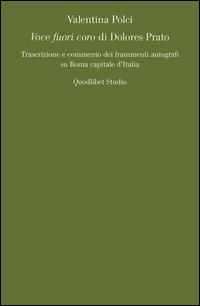 «Voce fuori coro» di Dolores Prato. Trascrizione e commento dei frammenti autografi su Roma capitale d'Italia