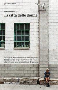 La città delle donne. Sicurezza, spazio pubblico e strumentalizzazione del corpo femminile nel contesto urbano: una prospettiva di genere