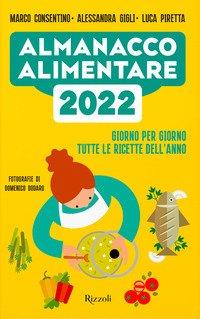 Almanacco alimentare 2022. Giorno per giorno tutte le ricette dell'anno