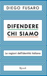Difendere chi siamo. Le ragioni dell'identità italiana