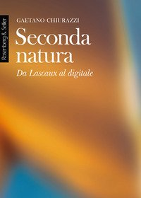 Seconda natura. Da Lascaux al digitale