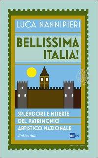 Bellissima Italia. Splendori e miserie del patrimonio artistico nazionale