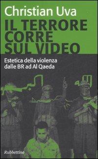 Il terrore corre sul video. Estetica della violenza dalle BR ad Al Qaeda