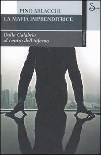 La mafia imprenditrice. Dalla Calabria al centro dell'inferno