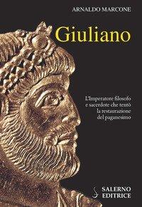 Giuliano. L'imperatore filosofo e sacerdote che tentò la restaurazione del paganesimo