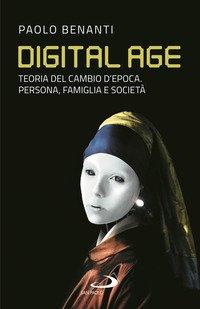 Digital age. Teoria del cambio d'epoca. Persona, famiglia e società
