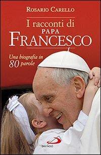 I racconti di papa Francesco. Una biografia in 80 parole
