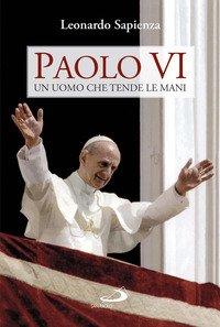 Paolo VI. Un uomo che tende le mani