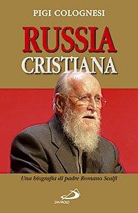 Russia cristiana. Una biografia di padre Romano Scalfi