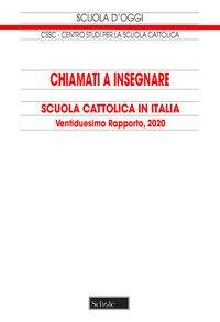 Chiamati a insegnare. Scuola Cattolica in Italia. 22° Rapporto, 2020