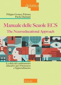 Manuale delle Scuole ECS. The Neuroeducational Approach. La sfida del cambiamento educativo per il benessere e l'apprendimento