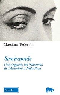 Semiramide. Una veggente nel Novecento da Mussolini a Nilla Pizzi