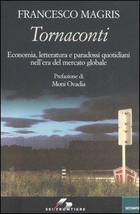 Tornaconti. Economia, letteratura e paradossi quotidiani nell'era del mercato globale