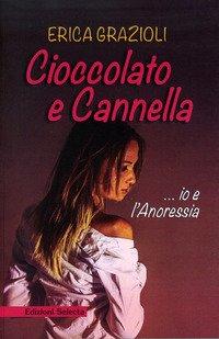 Cioccolato e cannella ...io e l'anoressia