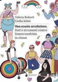 Una scuola arcobaleno. Dati e strumenti contro l'omotransfobia in classe