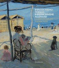Impressionismo tedesco. Liebermann, Slevogt, Corinth dal Landesmuseum di Hannover. Catalogo della mostra (Aosta, 11 luglio-25 ottobre 2020). Ediz. italiana e francese