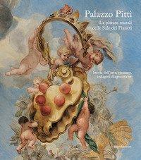 Palazzo Pitti. Le pitture murali delle Sale dei Pianeti. Storia dell'arte, restauro, indagini diagnostiche