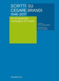 Scritti su Cesare Brandi 1946-2017. Un incantevole compagno di strada