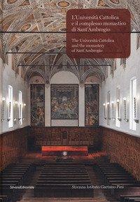 L'Università Cattolica e il complesso monastico di Sant'Ambrogio-The Università Cattolica and the monastery of Sant'Ambrogio
