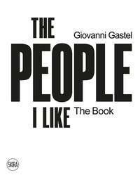 Giovanni Gastel. The people I like. The book
