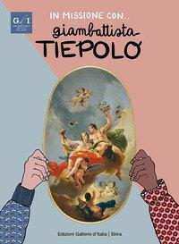 In missione con... Giambattista Tiepolo. Ediz. italiana e inglese