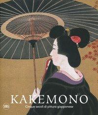 Kakemono. Cinque secoli di pittura giapponese