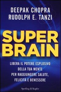 Super Brain. Libera il potere esplosivo della tua mente per raggiungere salute, felicità e benessere