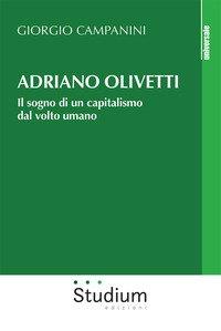 Adriano Olivetti. Il sogno di un capitalismo dal volto umano