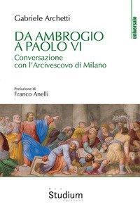 Da Ambrogio a Paolo VI. Conversazione con l'Arcivescovo di Milano