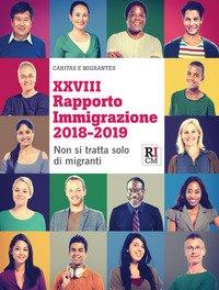 XXVIII Rapporto immigrazione 2018-2019. Non si tratta solo di migranti