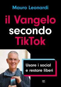 Il Vangelo secondo TikTok. Usare i social e restare liberi