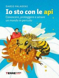 Io sto con le api. Conoscere, proteggere e amare un mondo in pericolo