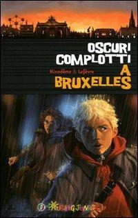 Oscuri complotti a Bruxelles. Un emozionante weekend nella capitale belga