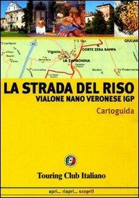 La strada del riso. Vialone, Nano, Veronese IGP