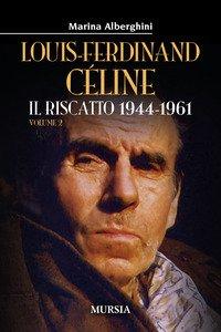 Louis-Ferdinand Céline. Il riscatto 1944-1961