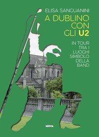 A Dublino con gli U2. In tour tra i luoghi simbolo della band