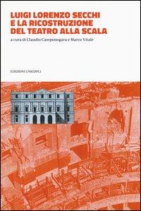 Luigi Lorenzo Secchi e la ricostruzione del Teatro alla Scala