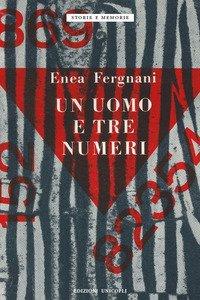Un uomo e tre numeri. Milano, Fossoli, Mauthausen