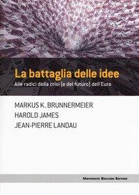 La battaglia delle idee. Alle radici della crisi (e del futuro) dell'euro